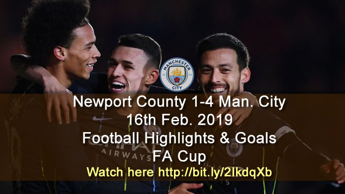 Newport County 1-4 Manchester City - 16th Feb. 2019 - Football Highlights and Goals - FA Cup