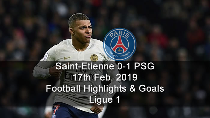 Saint-Etienne 0-1 PSG - 17th Feb. 2019 - Football Highlights and Goals - Ligue 1