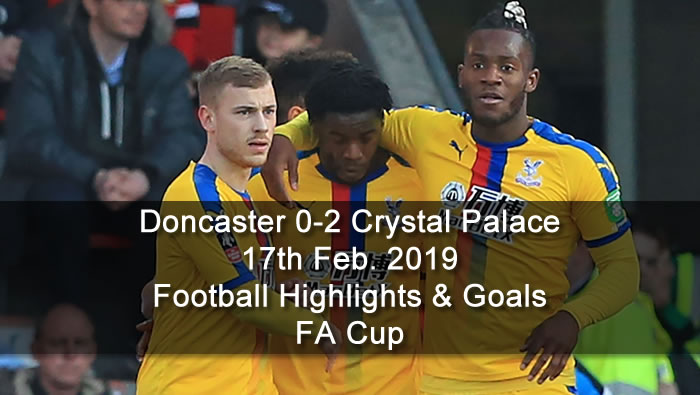 Doncaster 0-2 Crystal Palace - 17th Feb. 2019 - Football Highlights and Goals - FA Cup