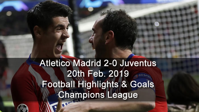 Atletico Madrid 2-0 Juventus - 20th Feb. 2019 - Football Highlights and Goals - Champions League