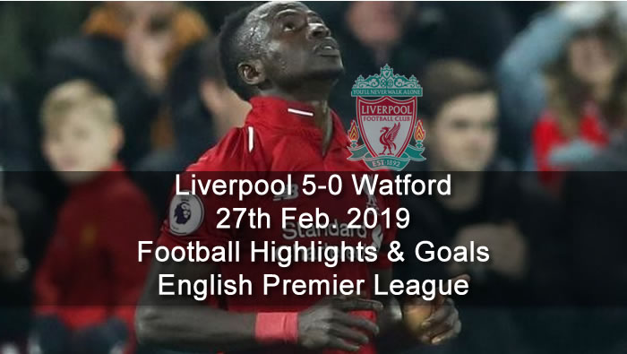 Liverpool 5-0 Watford - 27th Feb. 2019 - Football Highlights and Goals - English Premier League