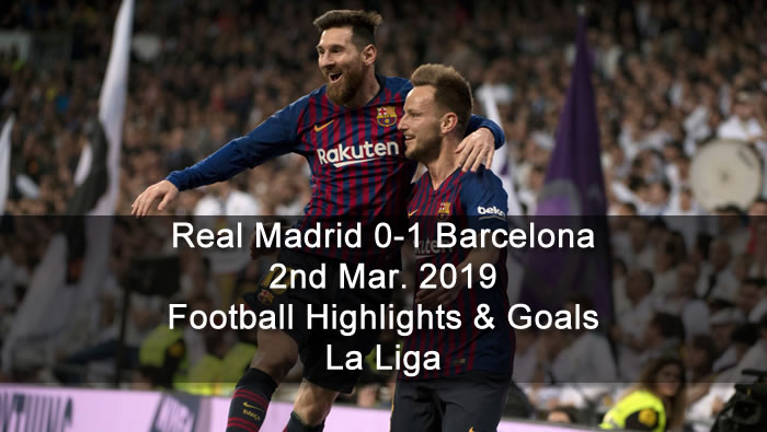 Real Madrid 0-1 Barcelona - 2nd Mar. 2019 - Football Highlights and Goals - La Liga