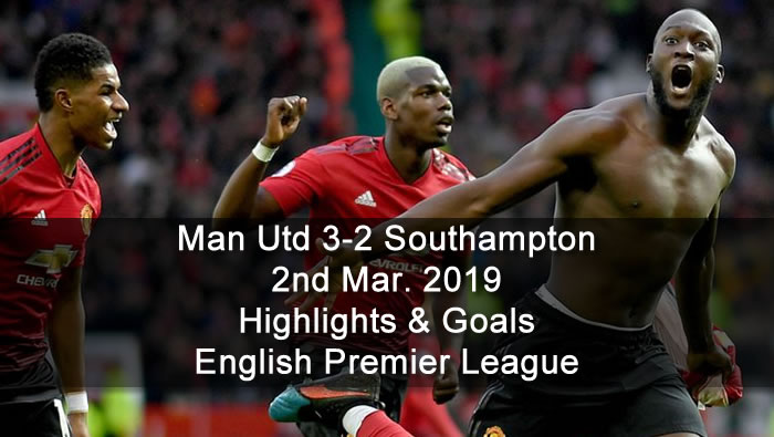Man Utd 3-2 Southampton - 2nd Mar. 2019 - Football Highlights and Goals - English Premier League