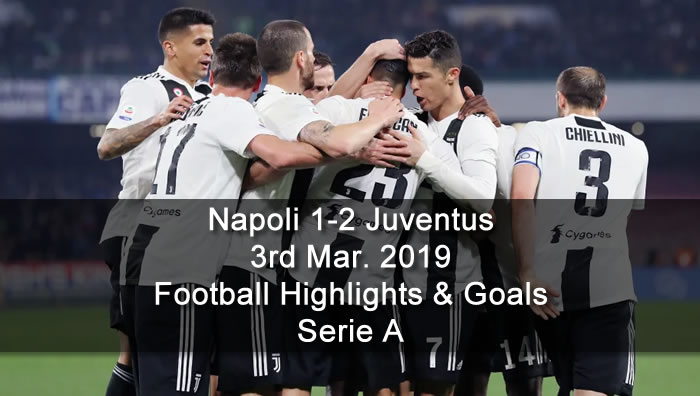 Napoli 1-2 Juventus - 3rd Mar. 2019 - Football Highlights and Goals - Serie A