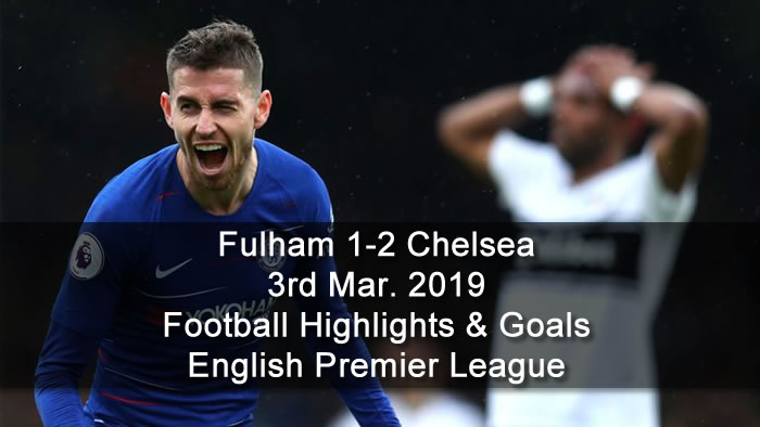 Fulham 1-2 Chelsea - 3rd Mar. 2019 - Football Highlights and Goals - English Premier League
