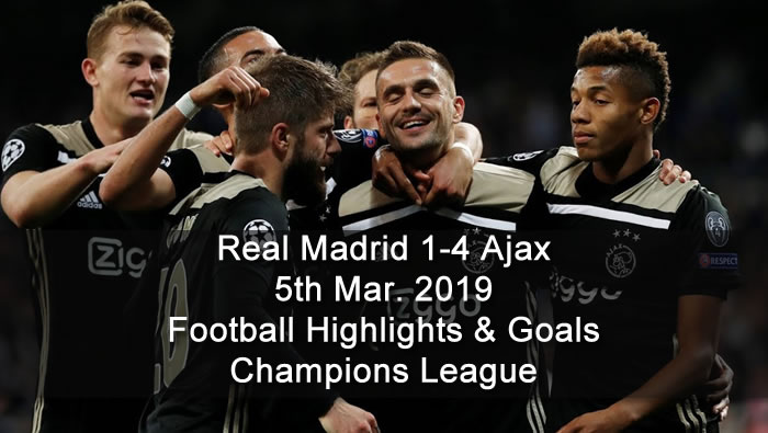 Real Madrid 1-4 Ajax - 5th Mar. 2019 - Football Highlights and Goals - Champions League