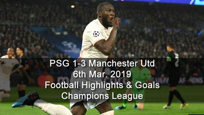 PSG 1-3 Manchester Utd - 6th Mar. 2019 - Football Highlights and Goals - Champions League