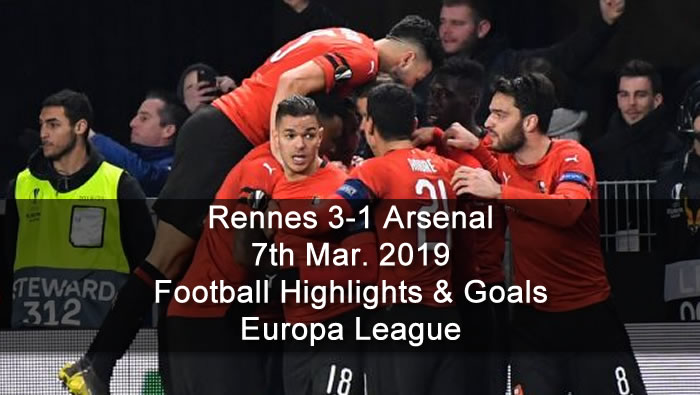 Rennes 3-1 Arsenal - 7th Mar. 2019 - Football Highlights and Goals - Europa League