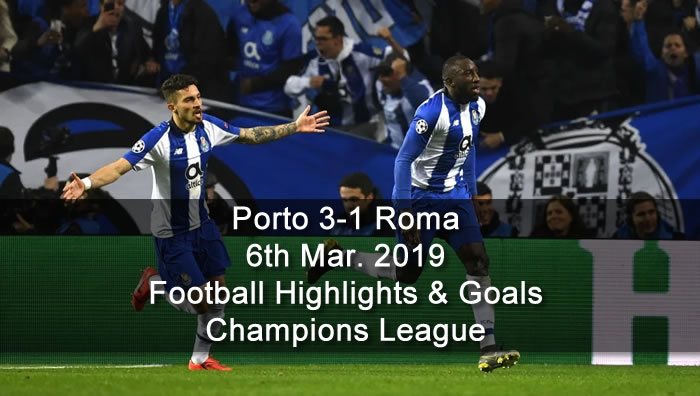 Porto 3-1 Roma - 6th Mar. 2019 - Football Highlights and Goals - Champions League