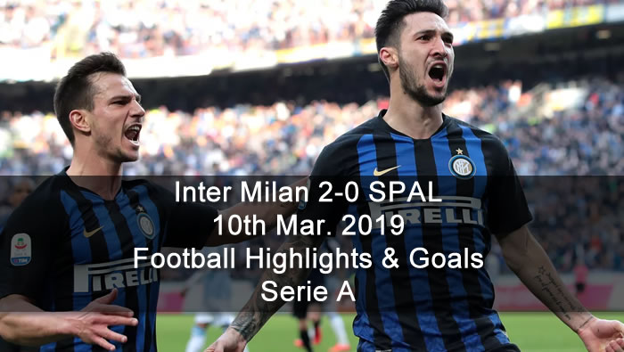 Inter Milan 2-0 SPAL - 10th Mar. 2019 - Football Highlights and Goals - Serie A