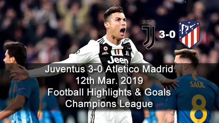 Juventus 3-0 Atletico Madrid - 12th Mar. 2019 - Football Highlights and Goals - Champions League