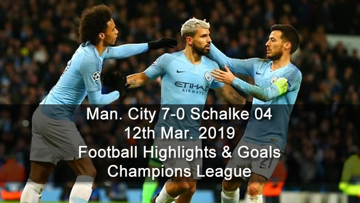 Manchester City 7-0 Schalke 04 - 12th Mar. 2019 - Football Highlights and Goals - Champions League