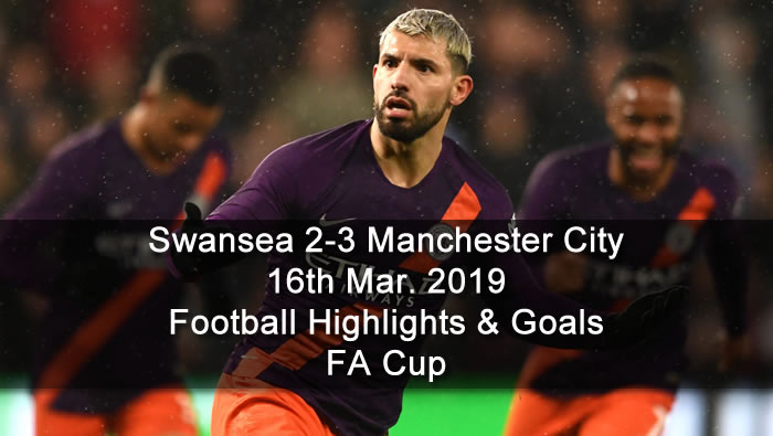 Swansea 2-3 Manchester City - 16th Mar. 2019 - Football Highlights and Goals - FA Cup