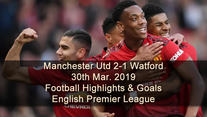 Manchester Utd 2-1 Watford - 30th Mar. 2019 - Football Highlights and Goals - English Premier League