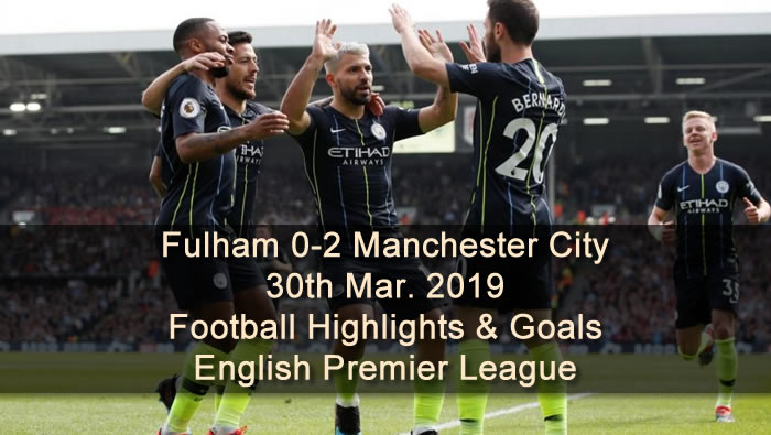 Fulham 0-2 Manchester City - 30th Mar. 2019 - Football Highlights and Goals - English Premier League