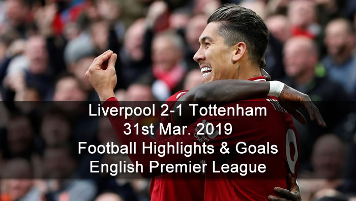 Liverpool 2-1 Tottenham - 31st Mar. 2019 - Football Highlights and Goals - English Premier League