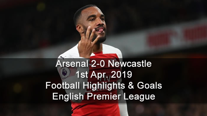 Arsenal 2-0 Newcastle - 1st Apr. 2019 - Football Highlights and Goals - English Premier League
