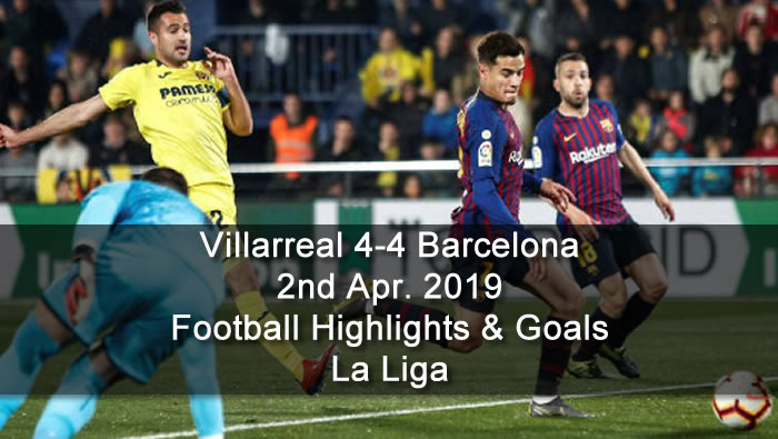 Villarreal 4-4 Barcelona - 2nd Apr. 2019 - Football Highlights and Goals - Spain - La Liga