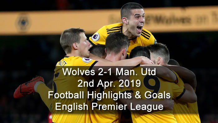 Wolves 2-1 Manchester Utd - 2nd Apr. 2019 - Football Highlights and Goals - English Premier League