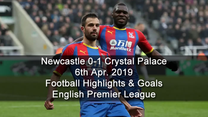 Newcastle 0-1 Crystal Palace - 6th Apr. 2019 - Football Highlights and Goals - English Premier League