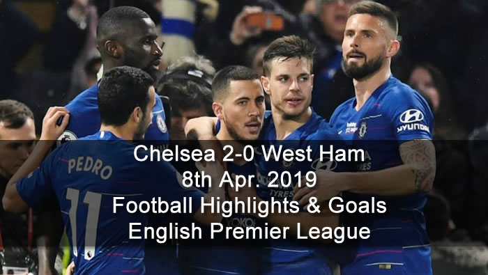 Chelsea 2-0 West Ham - 8th Apr. 2019 - Football Highlights and Goals - English Premier League