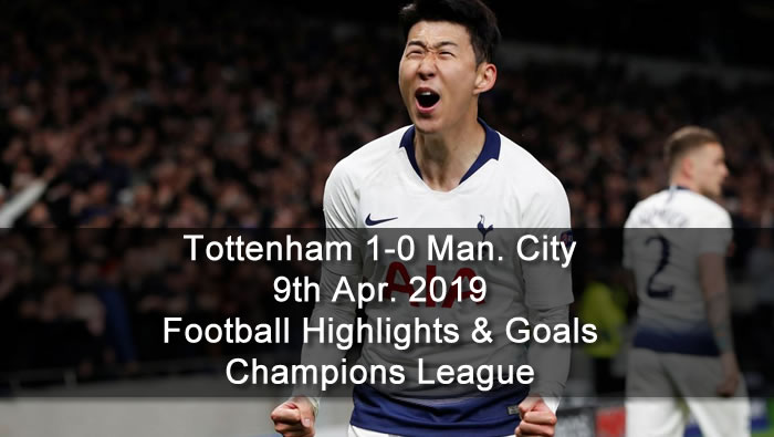 Tottenham 1-0 Manchester City - 9th Apr. 2019 - Football Highlights and Goals - Champions League
