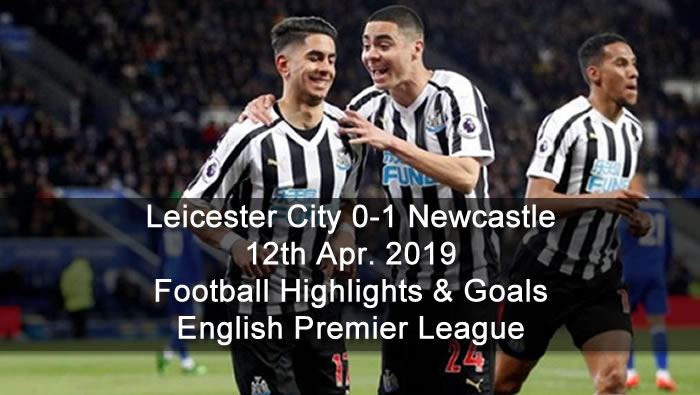 Leicester City 0-1 Newcastle - 12th Apr. 2019 - Football Highlights and Goals - English Premier League