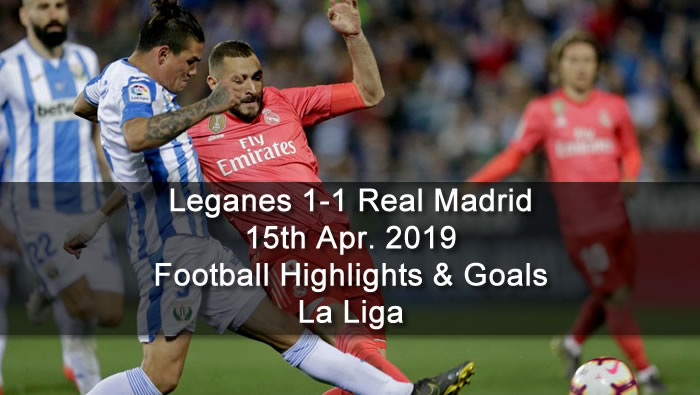 Leganes 1-1 Real Madrid - 15th Apr. 2019 - Football Highlights and Goals - La Liga