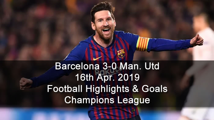 Barcelona 3-0 Manchester Utd - 16th Apr. 2019 - Football Highlights and Goals - Champions League
