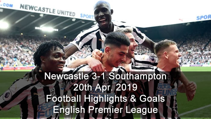 Newcastle 3-1 Southampton - 20th Apr. 2019 - Football Highlights and Goals - English Premier League