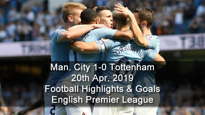 Man. City 1-0 Tottenham - 20th Apr. 2019 - Football Highlights and Goals - English Premier League