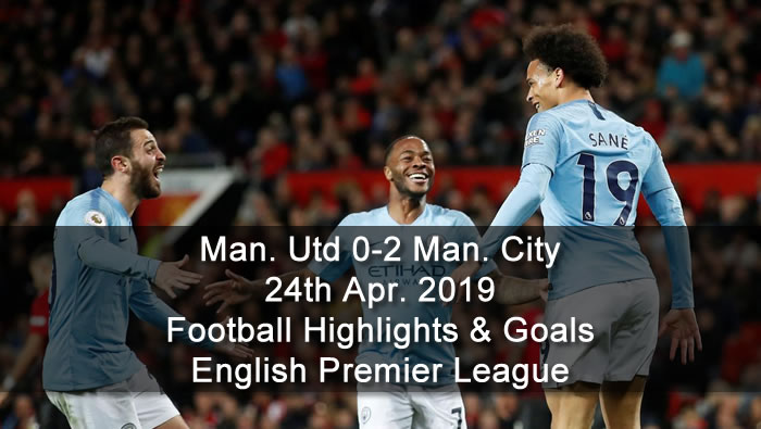 Manchester Utd 0-2 Manchester City - 24th Apr. 2019 - Football Highlights and Goals - English Premier League