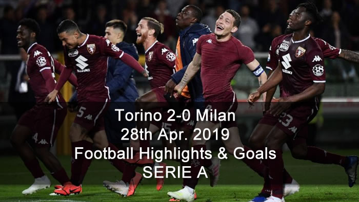 Torino 2-0 Milan - 28th Apr. 2019 - Football Highlights and Goals - SERIE A