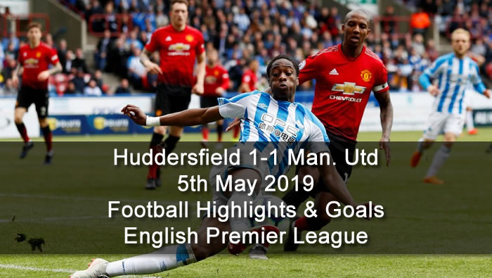 Huddersfield 1-1 Manchester Utd - 5th May 2019 - Football Highlights and Goals - English Premier League