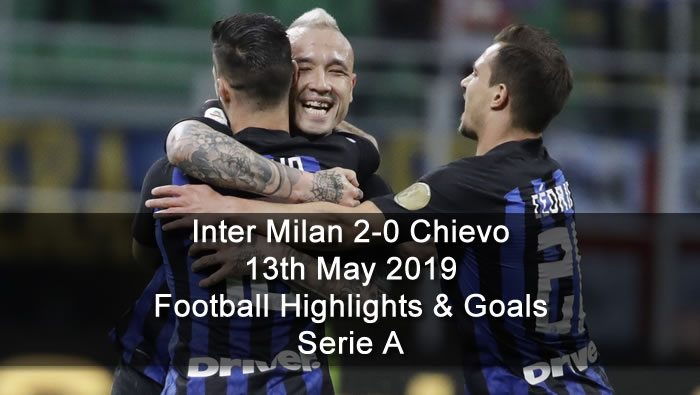 Inter Milan 2-0 Chievo - 13th May 2019 - Football Highlights and Goals - Serie A