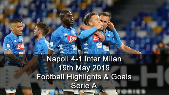 Napoli 4-1 Inter Milan - 19th May 2019 - Football Highlights and Goals - Serie A