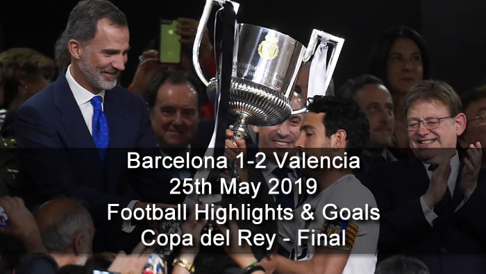 Barcelona 1-2 Valencia - 25th May 2019 - Football Highlights and Goals - Copa del Rey - Final