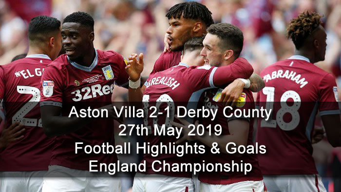Aston Villa 2-1 Derby County - 27th May 2019 - Football Highlights and Goals - England Championship