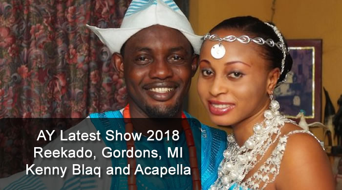 AY Latest Show 2018 - Reekado, Gordons, MI, Kenny Blaq and Acapella
