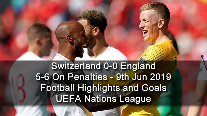 Switzerland 0-0 England - 5-6 On Penalties - 9th Jun 2019 - Football Highlights and Goals - UEFA Nations League