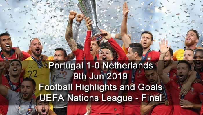 Portugal 1-0 Netherlands - 9th Jun 2019 - Football Highlights and Goals - UEFA Nations League - Final