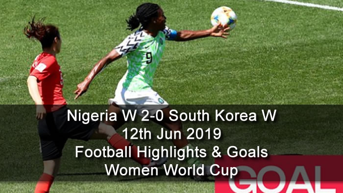 Nigeria W 2-0 South Korea W - 12th Jun 2019 - Football Highlights and Goals - Women World Cup