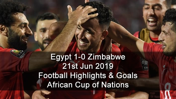 Egypt 1-0 Zimbabwe - 21st Jun 2019 - Football Highlights and Goals - African Cup of Nations