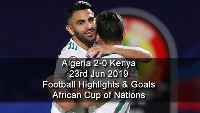 Algeria 2-0 Kenya - 23rd Jun 2019 - Football Highlights and Goals - African Cup of Nations