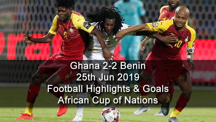 Ghana 2-2 Benin - 25th Jun 2019 - Football Highlights and Goals - African Cup of Nations
