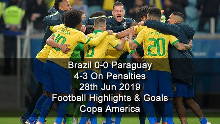 Brazil 0-0 Paraguay - 4-3 On Penalties - 28th Jun 2019 - Football Highlights and Goals - Copa America