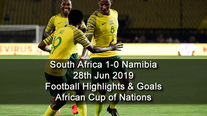 South Africa 1-0 Namibia - 28th Jun 2019 - Football Highlights and Goals - African Cup of Nations
