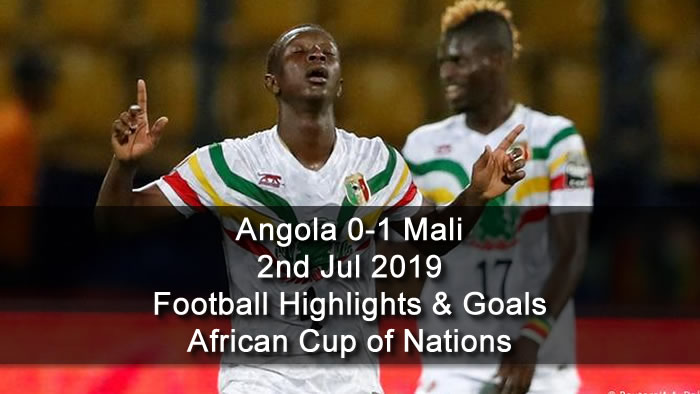 Angola 0-1 Mali - 2nd Jul 2019 - Football Highlights and Goals - African Cup of Nations