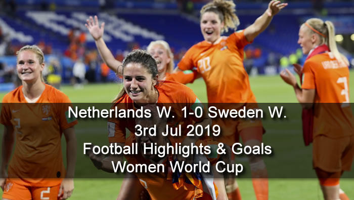 Netherlands W. 1-0 Sweden W. - 3rd Jul 2019 - Football Highlights and Goals - Women World Cup