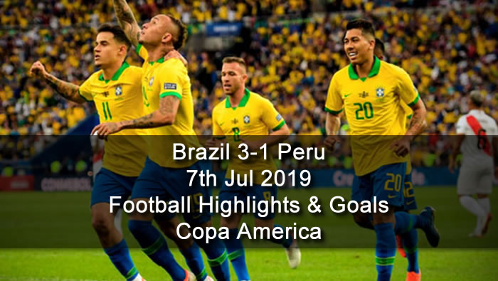 Brazil 3-1 Peru - 7th Jul 2019 - Football Highlights and Goals - Copa America